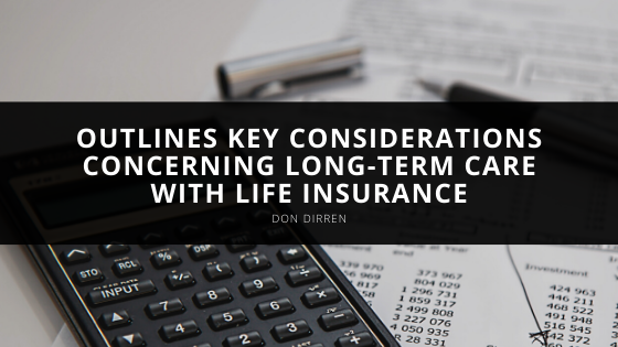 Don Dirren outlines key considerations concerning long-term care with life insurance