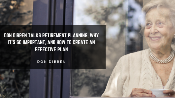 Don Dirren Talks Retirement Planning, Why It's So Important, and How to Create an Effective Plan