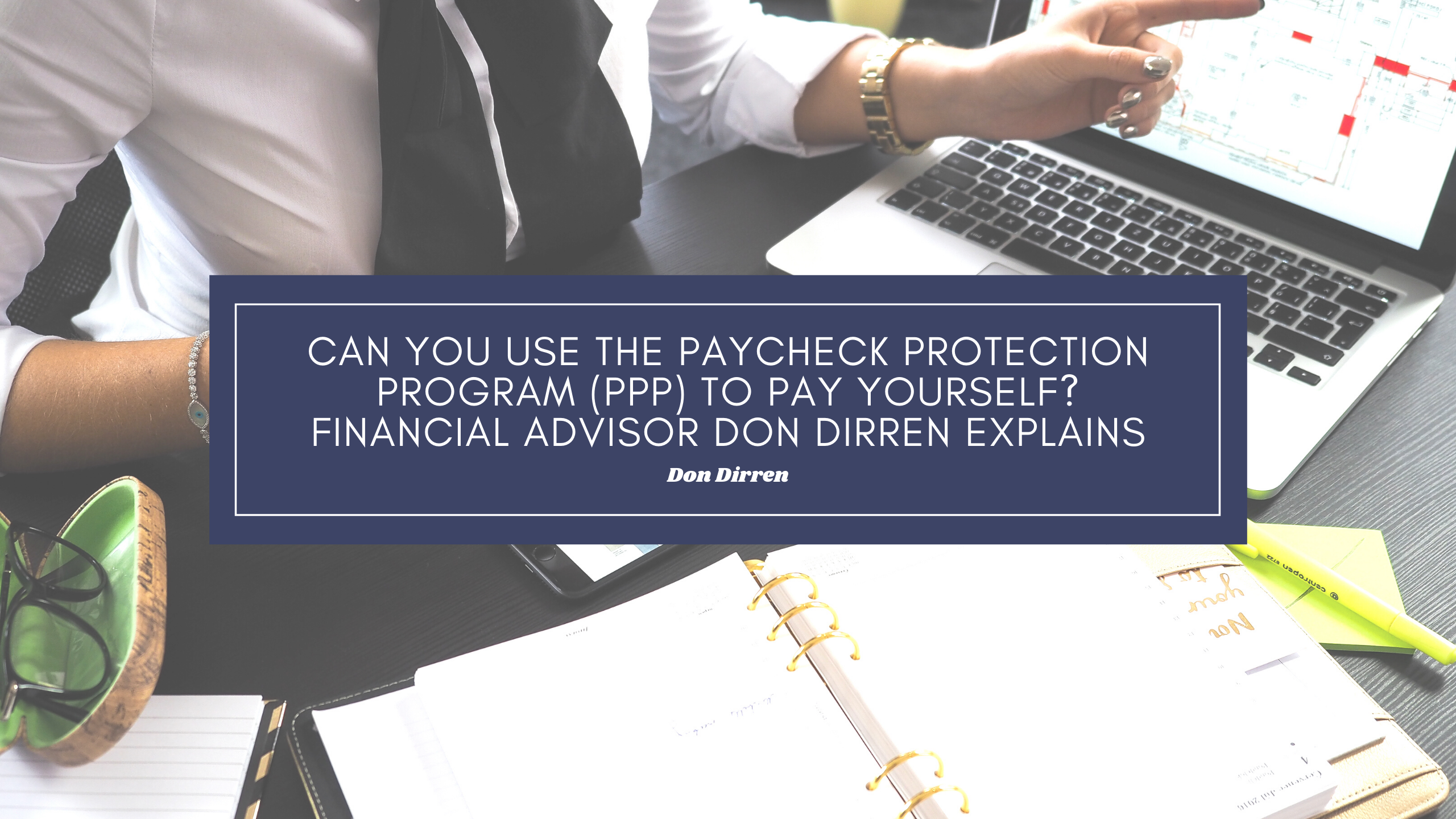 Can You Use The Paycheck Protection Program (PPP) To Pay Yourself? Financial Advisor Don Dirren Explains